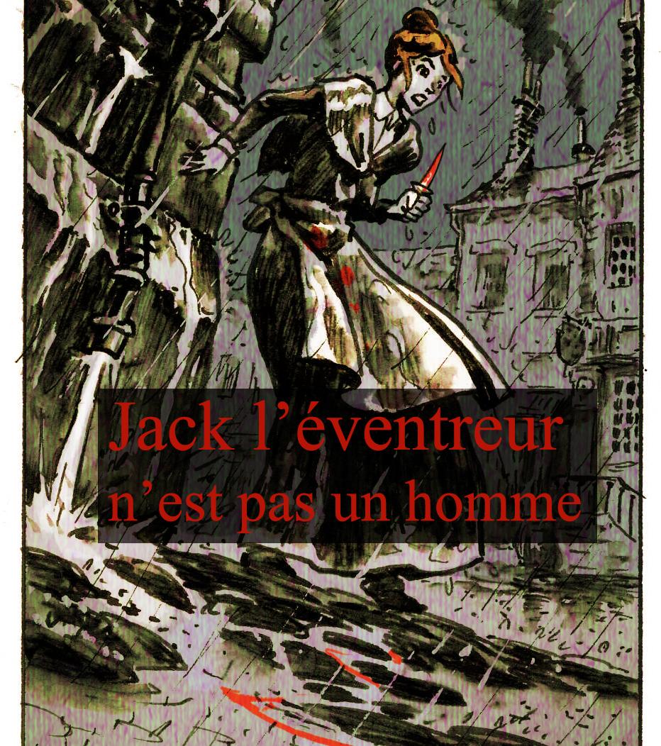 Jack l'éventreur n'est pas un homme : Le roman.